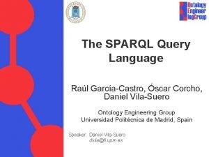 The SPARQL Query Language Ral GarcaCastro scar Corcho