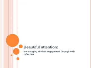 Beautiful attention encouraging student engagement through selfreflection Why
