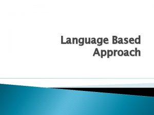Language Based Approach Language Based Approach Is an