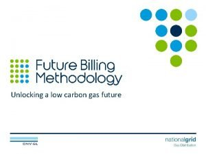 Unlocking a low carbon gas future Agenda Welcome