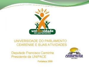 UNIVERSIDADE DO PARLAMENTO CEARENSE E SUAS ATIVIDADES Deputado