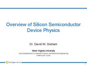 Overview of Silicon Semiconductor Device Physics Dr David