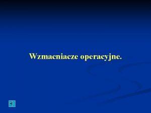 Wzmacniacze operacyjne Wzmacniacz operacyjny symbol Wzmacniacz operacyjny podstawy