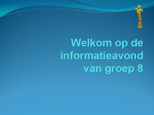 Welkom op de informatieavond van groep 8 Informatieavond