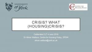 CRISIS WHAT HOUSINGCRISIS Calderdale CLT 4 June 2018