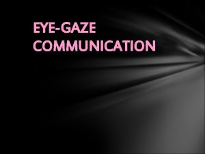 EYEGAZE COMMUNICATION Abstract The Eye gaze System is