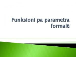 Funksioni pa parametra formal Funksioni pa parametra formal