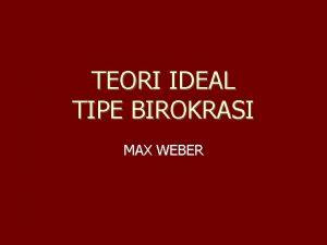 TEORI IDEAL TIPE BIROKRASI MAX WEBER Max Weber