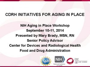 CDRH INITIATIVES FOR AGING IN PLACE NIH Aging