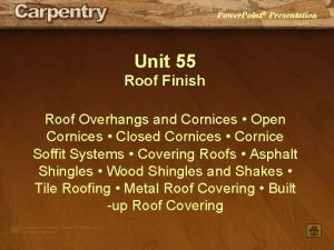 Power Point Presentation Unit 55 Roof Finish Roof