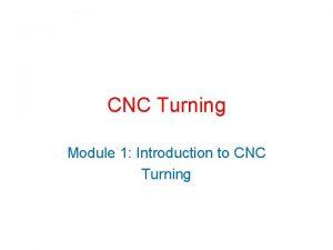 CNC Turning Module 1 Introduction to CNC Turning