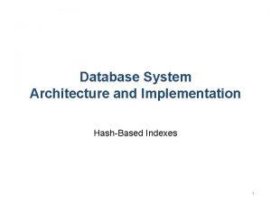 Database System Architecture and Implementation HashBased Indexes 1