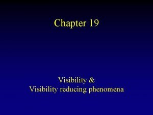 Chapter 19 Visibility Visibility reducing phenomena Meteorological Visibility