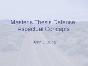 Masters Thesis Defense Aspectual Concepts John J Sung