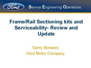 Service Engineering Operations FrameRail Sectioning kits and Serviceability