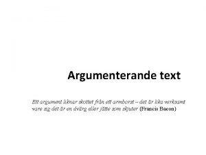 Argumenterande text Ett argument liknar skottet frn ett