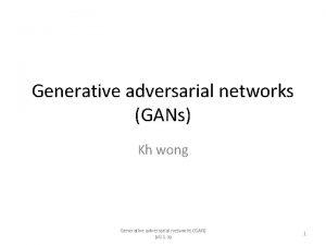 Generative adversarial networks GANs Kh wong Generative adversarial
