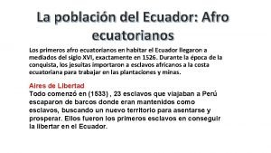La poblacin del Ecuador Afro ecuatorianos Los primeros