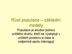 Rst populace zkladn modely Populace je soubor jednc