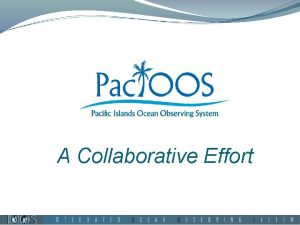 A Collaborative Effort IOOS National Ocean Observing Pac
