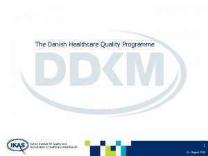 The Danish Healthcare Quality Programme Danish Institute for