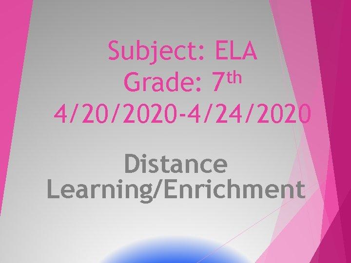 Subject ELA th Grade 7 4202020 4242020 Distance