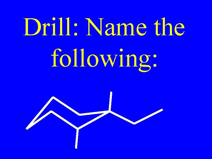 Drill Name the following Alkenes Alkenes Hydrocarbons with