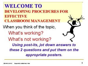 WELCOME TO DEVELOPING PROCEDURES FOR EFFECTIVE CLASSROOM MANAGEMENT