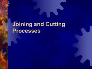 Joining and Cutting Processes Fusion Welding Processes Fusion