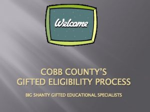 COBB COUNTYS GIFTED ELIGIBILITY PROCESS BIG SHANTY GIFTED