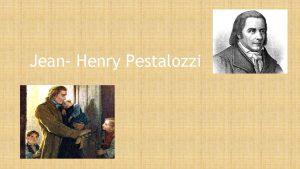 Jean Henry Pestalozzi Quest ce quun pdagogue Si