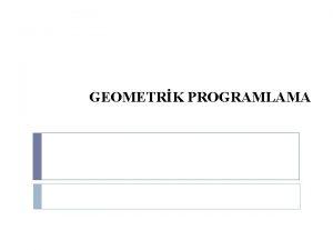GEOMETRK PROGRAMLAMA Geometrik Programlama lineer olmayan programlama problemlerinin