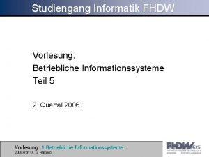 Studiengang Informatik FHDW Vorlesung Betriebliche Informationssysteme Teil 5