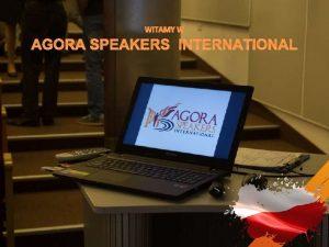 WITAMY W AGORA SPEAKERS INTERNATIONAL NASZ CEL Agora