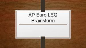 AP Euro LEQ Brainstorm LEQ Brainstorm In your