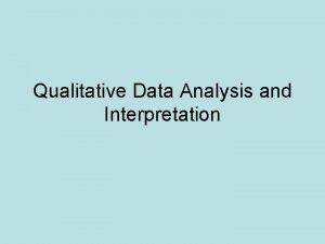 Qualitative Data Analysis and Interpretation Data analysis An