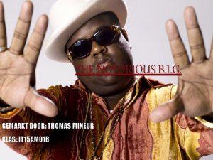 THE NOTORIOUS B I G GEMAAKT DOOR THOMAS