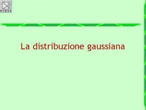 La distribuzione gaussiana Caratteristiche della v c normale