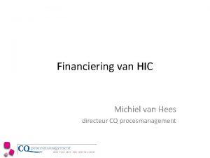 Financiering van HIC Michiel van Hees directeur CQ