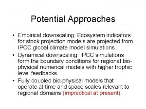 Potential Approaches Empirical downscaling Ecosystem indicators for stock
