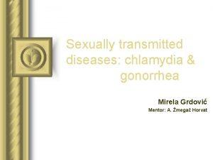 Sexually transmitted diseases chlamydia gonorrhea Mirela Grdovi Mentor