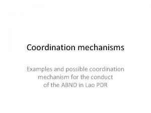Coordination mechanisms Examples and possible coordination mechanism for