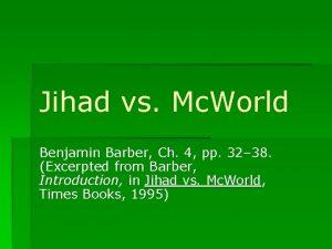 Jihad vs Mc World Benjamin Barber Ch 4
