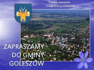 Tomasz Jaszowski Urzd Gminy Goleszw ZAPRASZAMY DO GMINY