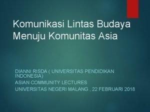 Komunikasi Lintas Budaya Menuju Komunitas Asia DIANNI RISDA