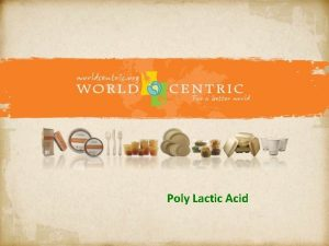 Poly Lactic Acid What is PLA PLA Poly