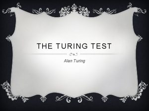 THE TURING TEST Alan Turing WHAT IS THE