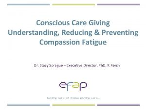 Conscious Care Giving Understanding Reducing Preventing Compassion Fatigue