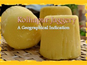 Kolhapur Jaggery A Geographical Indication Why Kolhapur Jaggery