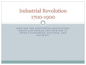 Industrial Revolution 1700 1900 HOW DID THE INDUSTRIAL